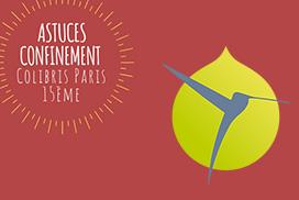 Astuces confinement  Colibris Paris 15ème Semaine du 27 avril au 2 mai 2020
