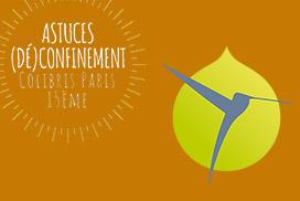 Astuces (Dé)confinement  Colibris Paris 15ème Semaine du 11 au 16 mai 2020