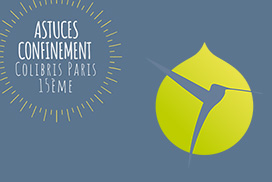 Astuces confinement  Colibris Paris 15ème Semaine du 6 au 11 avril 2020