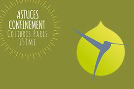 Astuces confinement  Colibris Paris 15ème Semaine du 20 au 25 avril 2020